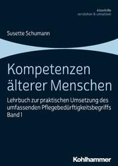 Kompetenzen älterer Menschen Lehrbuch zur praktischen Umsetzung des umfassenden Pflegebedürftigkeitsbegriffs, Band 1