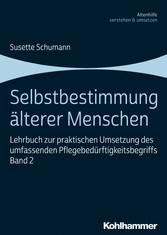Selbstbestimmung älterer Menschen Lehrbuch zur praktischen Umsetzung des umfassenden Pflegebedürftigkeitsbegriffs, Band 2