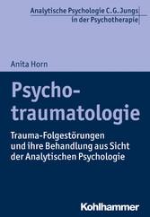 Psychotraumatologie Trauma-Folgestörungen und ihre Behandlung aus Sicht der Analytischen Psychologie