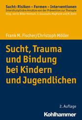 Sucht, Trauma und Bindung bei Kindern und Jugendlichen