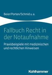 Fallbuch Recht in der Notaufnahme Praxisbeispiele mit medizinischen und rechtlichen Hinweisen