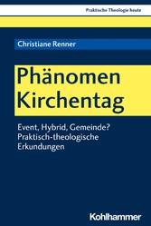 Phänomen Kirchentag Event, Hybrid, Gemeinde? Praktisch-theologische Erkundungen