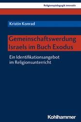 Gemeinschaftswerdung Israels im Buch Exodus Ein Identifikationsangebot im Religionsunterricht