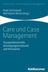 Care und Case Management Transprofessionelle Versorgungsstrukturen und Netzwerke