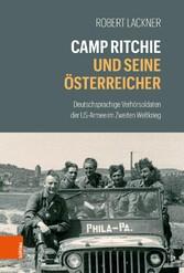 Camp Ritchie und seine Österreicher Deutschsprachige Verhörsoldaten der US-Armee im Zweiten Weltkrieg