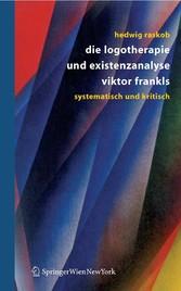 Die Logotherapie und Existenzanalyse Viktor Frankls Systematisch und kritisch