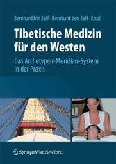 Tibetische Medizin für den Westen Das Archetypen-Meridian-System in der Praxis