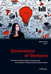 Governance of Ventures The Role of Venture Boards, Entrepreneurs and Investors in Entrepreneurial Value Creation