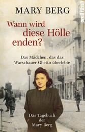 Wann wird diese Hölle enden? Das Mädchen, das das Warschauer Ghetto überlebte. Das Tagebuch der Mary Berg.