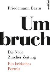 Umbruch. Die Neue Zürcher Zeitung Ein kritisches Porträt