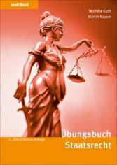 Übungsbuch Staatsrecht Repetitionsfragen, Übungsfälle und bundesgerichtliche Leitentscheide