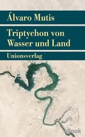Triptychon von Wasser und Land Roman. Die Abenteuer und Irrfahrten des Gaviero Maqroll