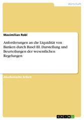 Anforderungen an die Liquidität von Banken durch Basel III. Darstellung und Beurteilungen der wesentlichen Regelungen