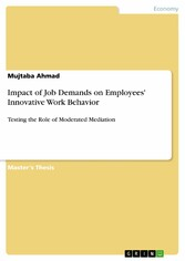 Impact of Job Demands on Employees' Innovative Work Behavior Testing the Role of Moderated Mediation