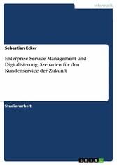 Enterprise Service Management und Digitalisierung. Szenarien für den Kundenservice der Zukunft