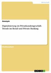 Digitalisierung im Privatkundengeschäft. Trends im Retail und Private Banking