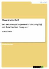 Der Zusammenhang von Alter und Umgang mit dem Medium Computer Portfolioarbeit