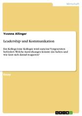 Leadership und Kommunikation Ein Kollege/eine Kollegin wird zum/zur Vorgesetzten befördert. Welche Auswirkungen könnte das haben und wie lässt sich darauf reagieren?