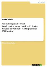Verkaufsorganisation und Kundenorientierung mit dem 13 Stufen Modells des Verkaufs. Fallbeispiel eines EMS-Studios