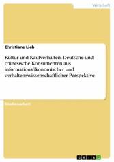 Kultur und Kaufverhalten. Deutsche und chinesische Konsumenten aus informationsökonomischer und verhaltenswissenschaftlicher Perspektive