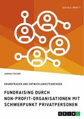 Fundraising durch Non-Profit-Organisationen mit Schwerpunkt Privatpersonen in Deutschland Grundfragen und Entwicklungstendenzen