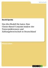 Das Abo-Modell für Autos. Eine Choice-Based Conjoint-Analyse der Nutzerpräferenzen und Zahlungsbereitschaft in Deutschland