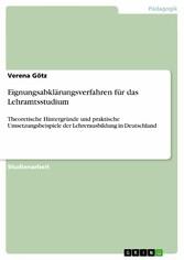 Eignungsabklärungsverfahren für das Lehramtsstudium Theoretische Hintergründe und praktische Umsetzungsbeispiele der Lehrerausbildung in Deutschland
