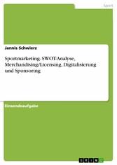 Sportmarketing. SWOT-Analyse, Merchandising/Licensing, Digitalisierung und Sponsoring