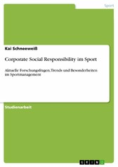 Corporate Social Responsibility im Sport Aktuelle Forschungsfragen, Trends und Besonderheiten im Sportmanagement