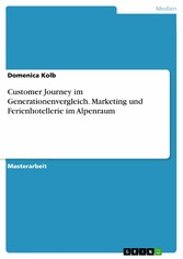 Customer Journey im Generationenvergleich. Marketing und Ferienhotellerie im Alpenraum