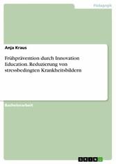 Frühprävention durch Innovation Education. Reduzierung von stressbedingten Krankheitsbildern
