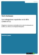 Las trabajadoras españolas en la RFA (1960-1973) El género e intereses contradictorios entre la demanda en la RFA y la oferta en la España franquista