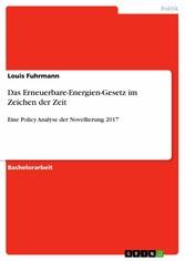 Das Erneuerbare-Energien-Gesetz im Zeichen der Zeit Eine Policy Analyse der Novellierung 2017