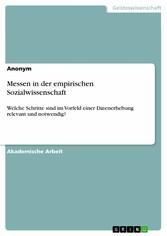 Messen in der empirischen Sozialwissenschaft Welche Schritte sind im Vorfeld einer Datenerhebung relevant und notwendig?