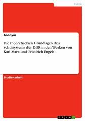 Die theoretischen Grundlagen des Schulsystems der DDR in den Werken von Karl Marx und Friedrich Engels