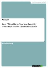 Zum 'Wenn-Dann-Plan' von Peter M. Gollwitzer. Theorie und Praxistransfer