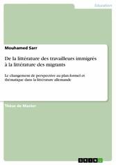 De la littérature des travailleurs immigrés à la littérature des migrants Le changement de perspective au plan formel et thématique dans la littérature allemande