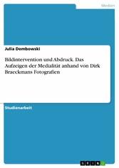 Bildintervention und Abdruck. Das Aufzeigen der Medialität anhand von Dirk Braeckmans Fotografien