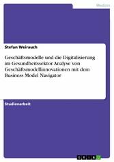 Geschäftsmodelle und die Digitalisierung im Gesundheitssektor. Analyse von Geschäftsmodellinnovationen mit dem Business Model Navigator