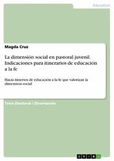 La dimensión social en pastoral juvenil. Indicaciones para itinerarios de educación a la fe Hacia itinerios de educación a la fe que valorizan la dimension social