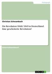 Die Revolution 1848/ 1849 in Deutschland. Eine gescheiterte Revolution?