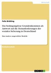 Das bedingungslose Grundeinkommen als Antwort auf die Herausforderungen der sozialen Sicherung in Deutschland Eine Analyse ausgewählter Modelle