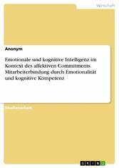 Emotionale und kognitive Intelligenz im Kontext des affektiven Commitments. Mitarbeiterbindung durch Emotionalität und kognitive Kompetenz