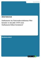 Euthanasie im Nationalsozialismus. Wie konnte es im Jahr 1939 zum Euthanasie-Erlass kommen?