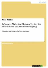 Influencer Marketing. Moderne Vehikel der Informations- und Inhaltsübertragung Chancen und Risiken für Unternehmen