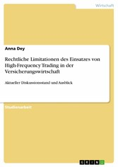 Rechtliche Limitationen des Einsatzes von High-Frequency Trading in der Versicherungswirtschaft Aktueller Diskussionsstand und Ausblick