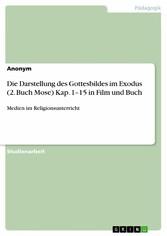 Die Darstellung des Gottesbildes im Exodus (2. Buch Mose) Kap. 1-15 in Film und Buch Medien im Religionsunterricht