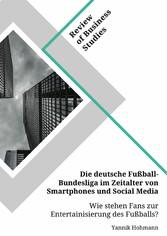 Die deutsche Fußball-Bundesliga im Zeitalter von Smartphones und Social Media. Wie stehen Fans zur Entertainisierung des Fußballs?
