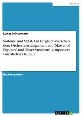Sinfonie und Metal? Ein Vergleich zwischen dem Orchesterarrangement von 'Master of Puppets' und 'Enter Sandman', komponiert von Michael Kamen