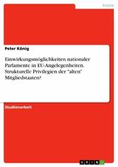 Einwirkungsmöglichkeiten nationaler Parlamente in EU-Angelegenheiten. Strukturelle Privilegien der 'alten' Mitgliedstaaten?